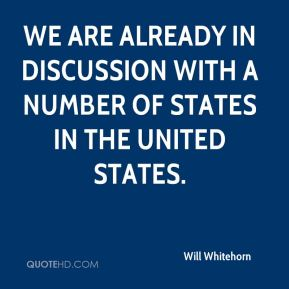 Will Whitehorn  - We are already in discussion with a number of states in the United States.