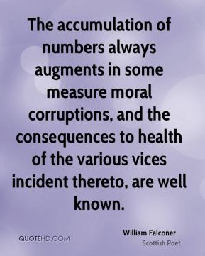 The accumulation of numbers always augments in some measure moral corruptions, and the consequences to health of the various vices incident thereto, are well known.