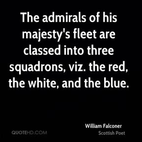 The admirals of his majesty's fleet are classed into three squadrons, viz. the red, the white, and the blue.