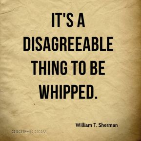 It's a disagreeable thing to be whipped.