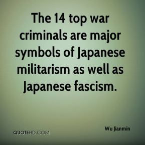 Wu Jianmin  - The 14 top war criminals are major symbols of Japanese militarism as well as Japanese fascism.