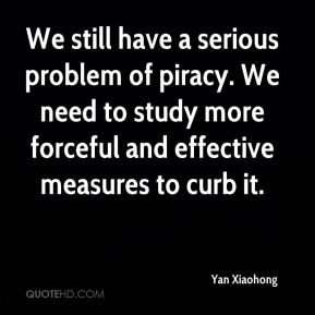 Yan Xiaohong  - We still have a serious problem of piracy. We need to study more forceful and effective measures to curb it.
