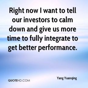 Yang Yuanqing  - Right now I want to tell our investors to calm down and give us more time to fully integrate to get better performance.