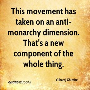 Yubaraj Ghimire  - This movement has taken on an anti-monarchy dimension. That's a new component of the whole thing.