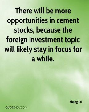 Zhang Qi  - There will be more opportunities in cement stocks, because the foreign investment topic will likely stay in focus for a while.
