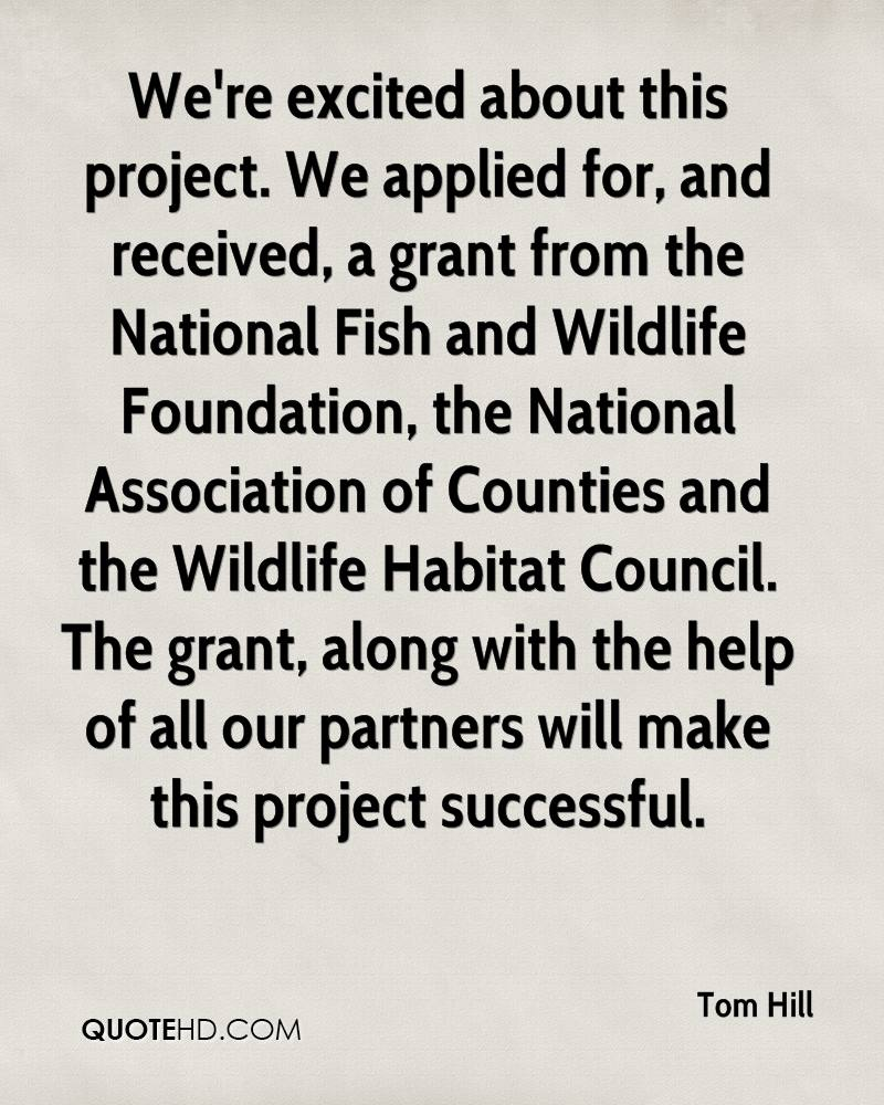 We're excited about this project. We applied for, and received, a grant from the National Fish and Wildlife Foundation, the National Association of Counties and the Wildlife Habitat Council. The grant, along with the help of all our partners will make this project successful.
