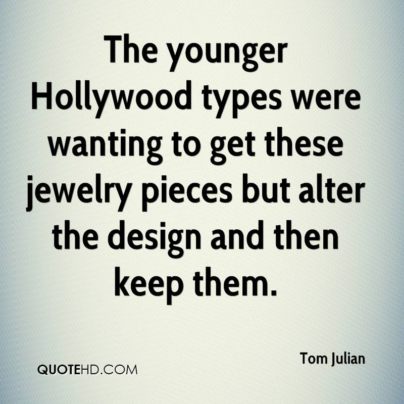 The younger Hollywood types were wanting to get these jewelry pieces but alter the design and then keep them.
