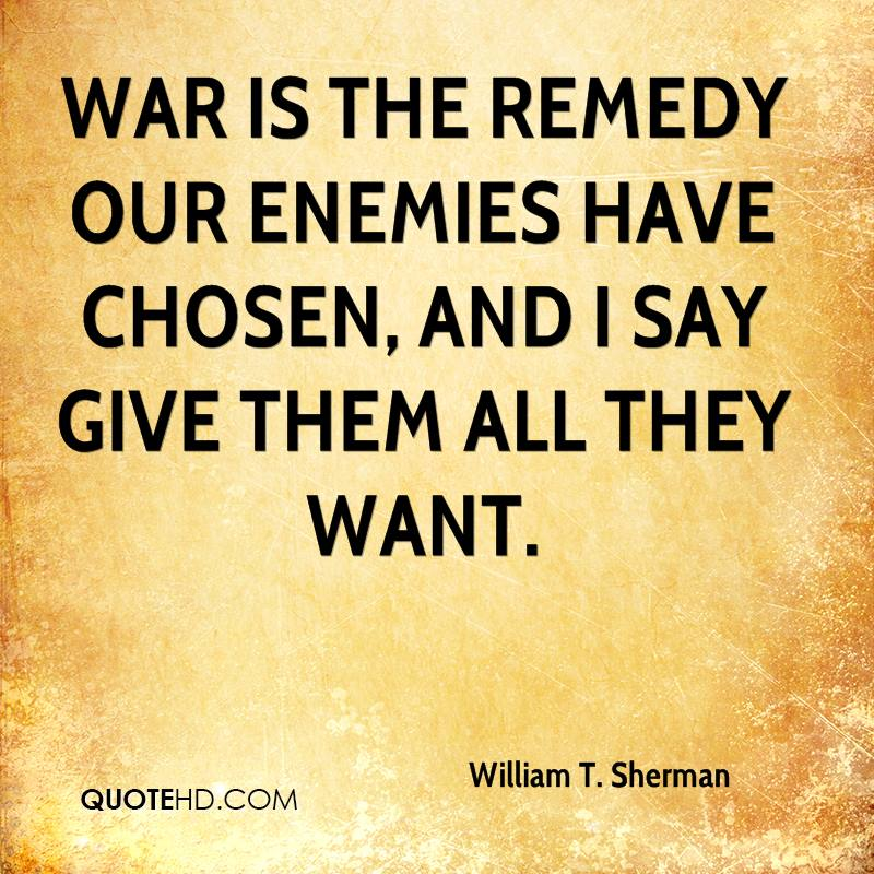 War is the remedy our enemies have chosen, and I say give them all they want.
