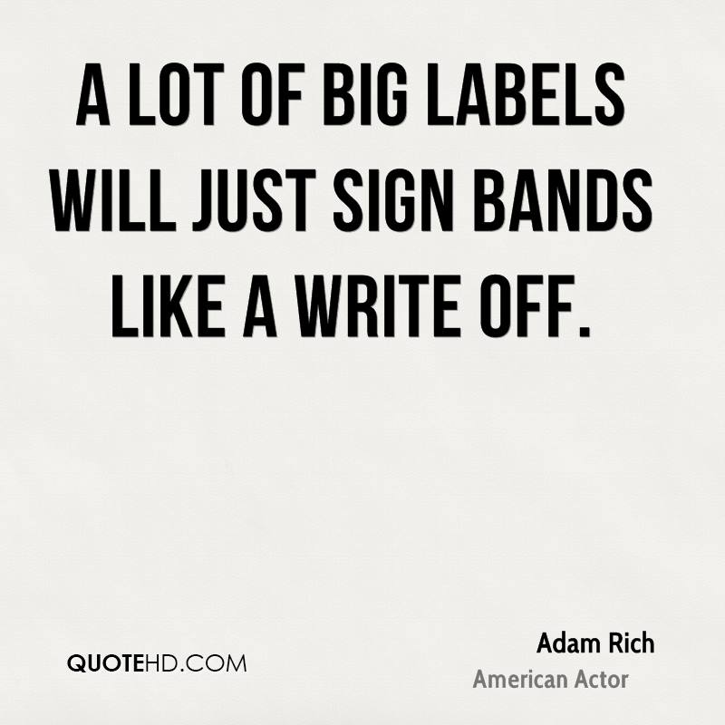 A lot of big labels will just sign bands like a write off.
