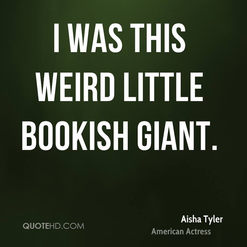 I was this weird little bookish giant.