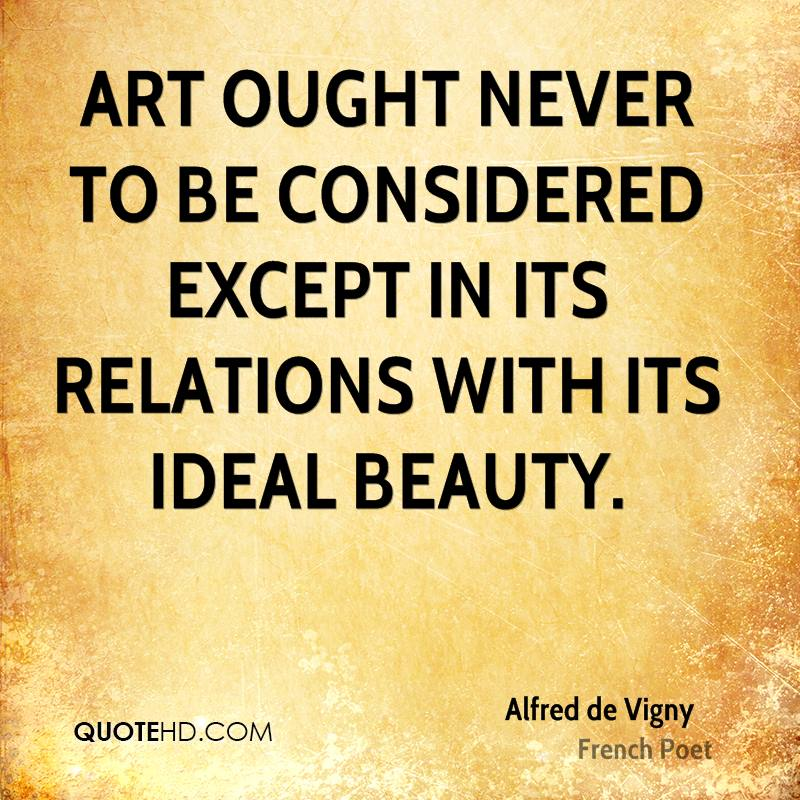 Art ought never to be considered except in its relations with its ideal beauty.