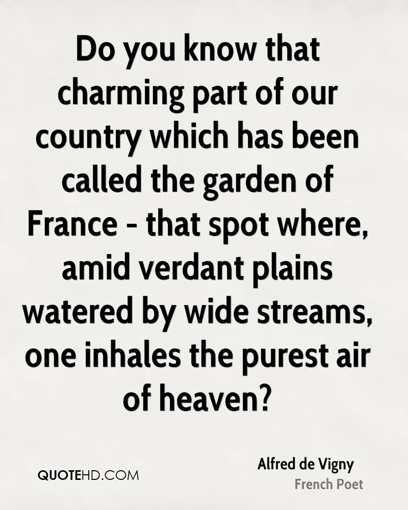Do you know that charming part of our country which has been called the garden of France - that spot where, amid verdant plains watered by wide streams, one inhales the purest air of heaven?
