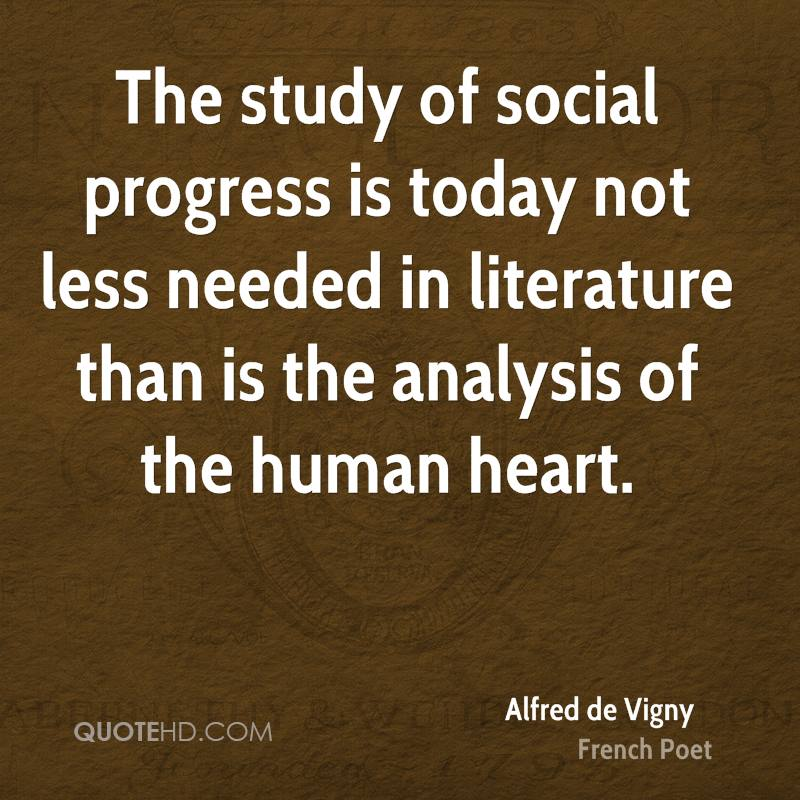 The study of social progress is today not less needed in literature than is the analysis of the human heart.