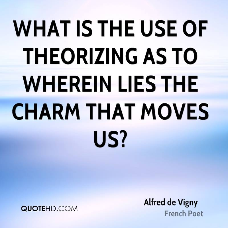 What is the use of theorizing as to wherein lies the charm that moves us?