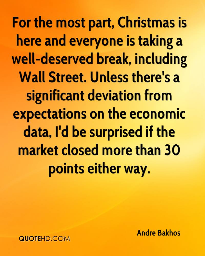 For the most part, Christmas is here and everyone is taking a well-deserved break, including Wall Street. Unless there's a significant deviation from expectations on the economic data, I'd be surprised if the market closed more than 30 points either way.