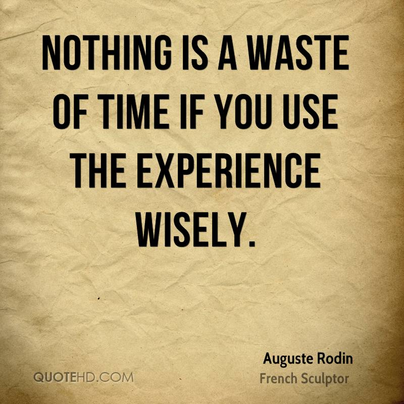 Funny Quotes On Love Is Waste Of Time : ... -rodin-experience-quotes-nothing-is-a-waste-of-time-if-you-use.jpg