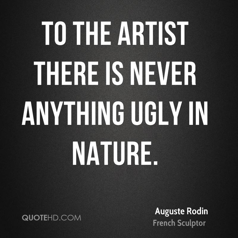 To the artist there is never anything ugly in nature.