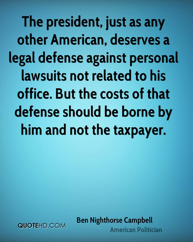 The president, just as any other American, deserves a legal defense against personal lawsuits not related to his office. But the costs of that defense should be borne by him and not the taxpayer.