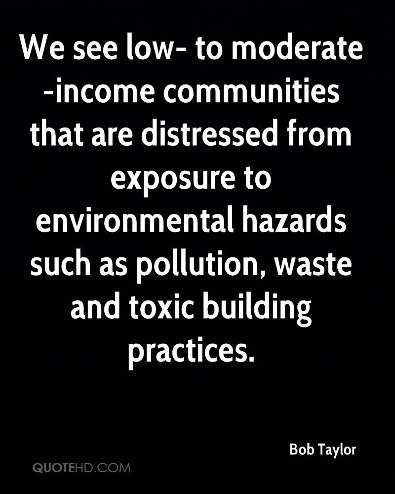 We see low- to moderate-income communities that are distressed from exposure to environmental hazards such as pollution, waste and toxic building practices.