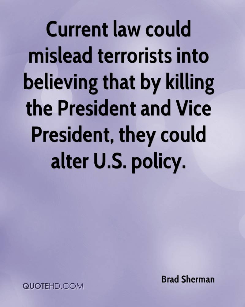Current law could mislead terrorists into believing that by killing the President and Vice President, they could alter U.S. policy.