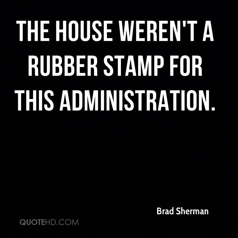 the House weren't a rubber stamp for this administration.