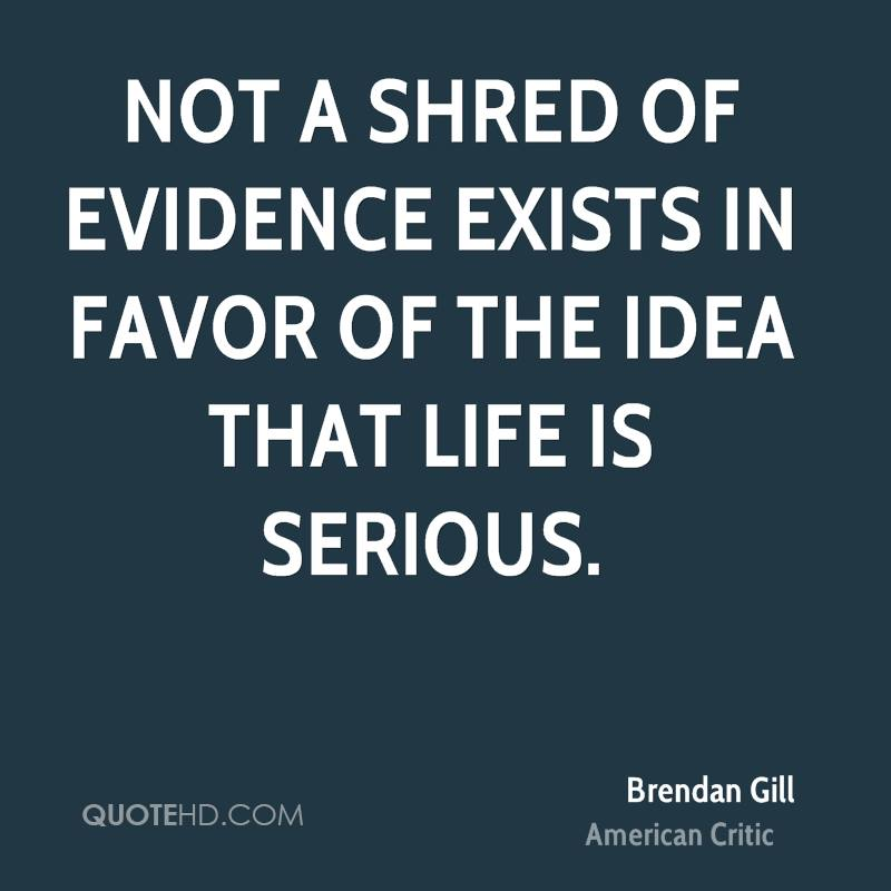 Serious Life Quotes: Brendan Gill Life Quotes