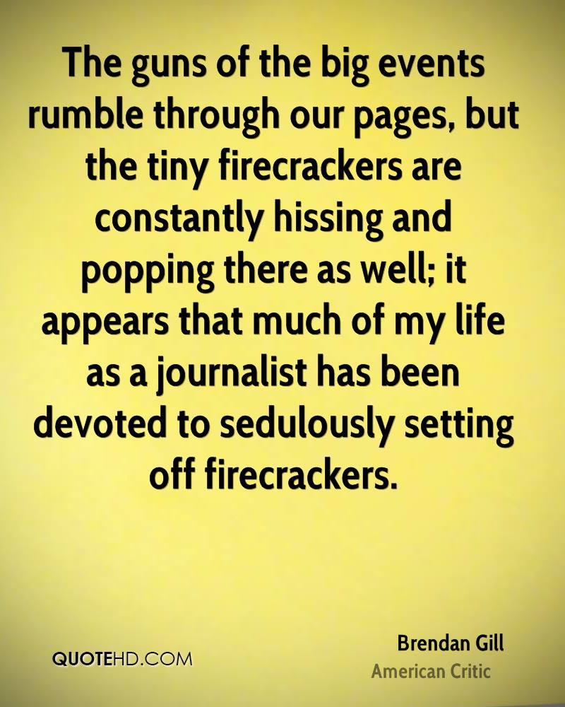 The guns of the big events rumble through our pages, but the tiny firecrackers are constantly hissing and popping there as well; it appears that much of my life as a journalist has been devoted to sedulously setting off firecrackers.