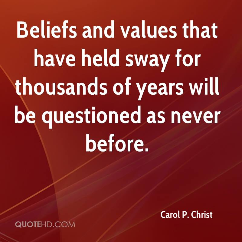 Beliefs and values that have held sway for thousands of years will be questioned as never before.