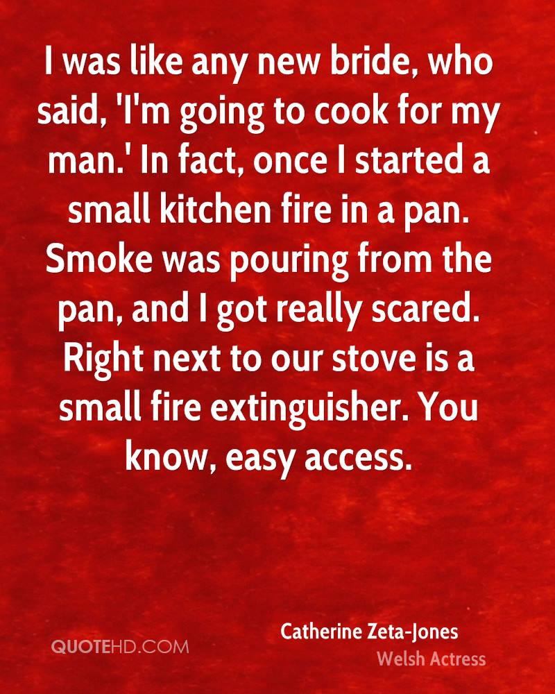 I was like any new bride, who said, 'I'm going to cook for my man.' In fact, once I started a small kitchen fire in a pan. Smoke was pouring from the pan, and I got really scared. Right next to our stove is a small fire extinguisher. You know, easy access.
