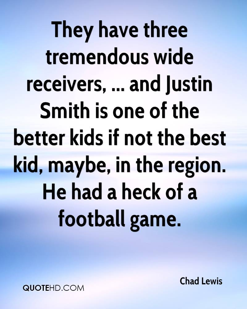 They have three tremendous wide receivers, ... and Justin Smith is one of the better kids if not the best kid, maybe, in the region. He had a heck of a football game.