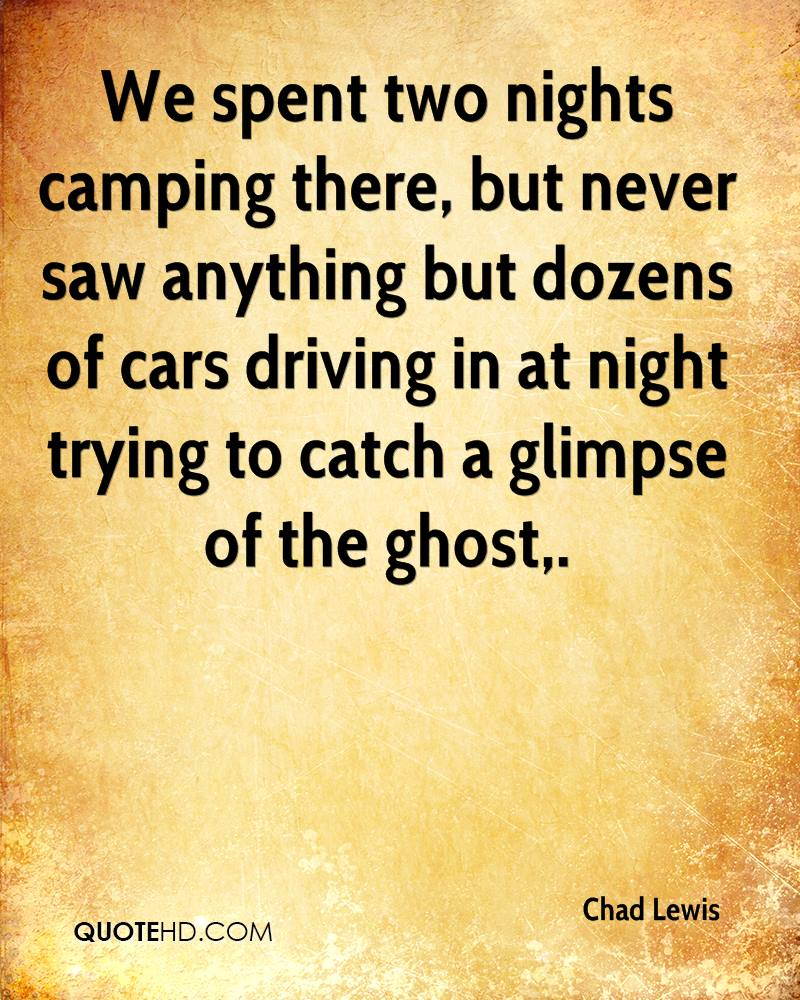 We spent two nights camping there, but never saw anything but dozens of cars driving in at night trying to catch a glimpse of the ghost.