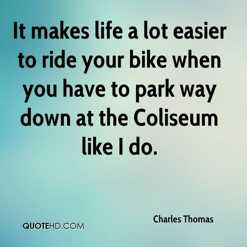 It makes life a lot easier to ride your bike when you have to park way down at the Coliseum like I do.