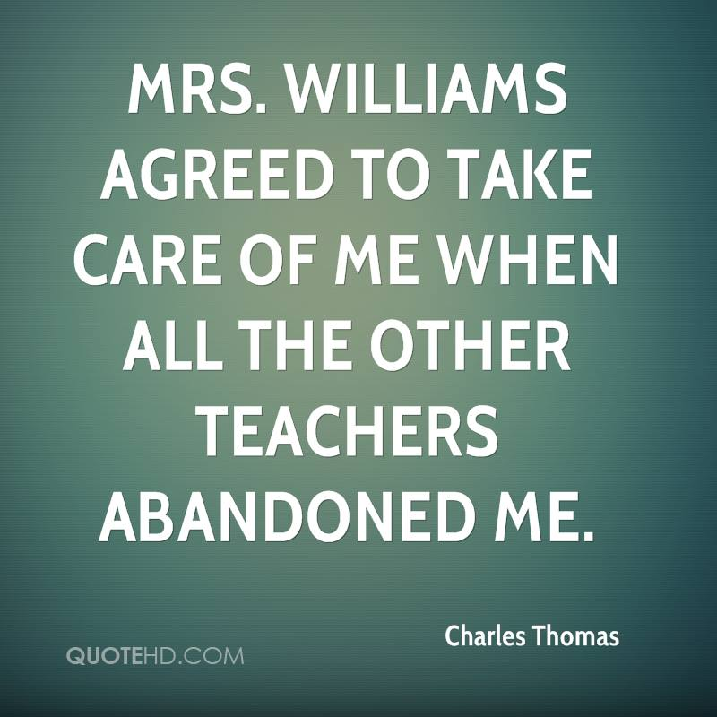 Mrs. Williams agreed to take care of me when all the other teachers abandoned me.