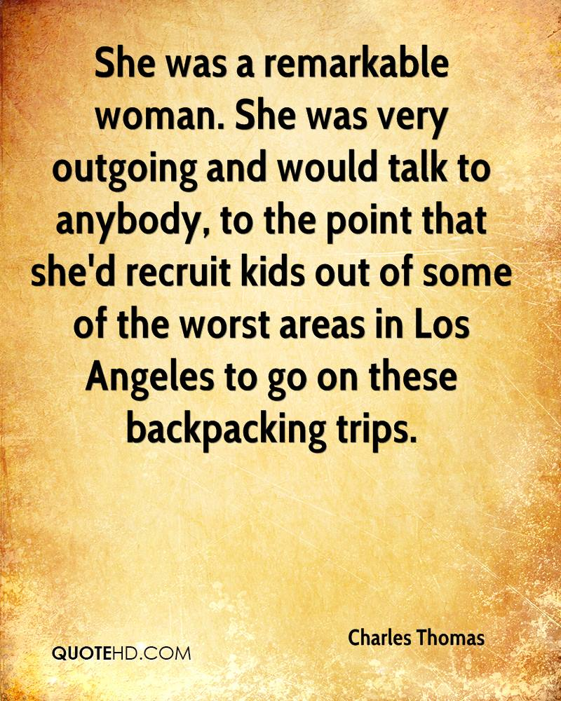 She was a remarkable woman. She was very outgoing and would talk to anybody, to the point that she'd recruit kids out of some of the worst areas in Los Angeles to go on these backpacking trips.