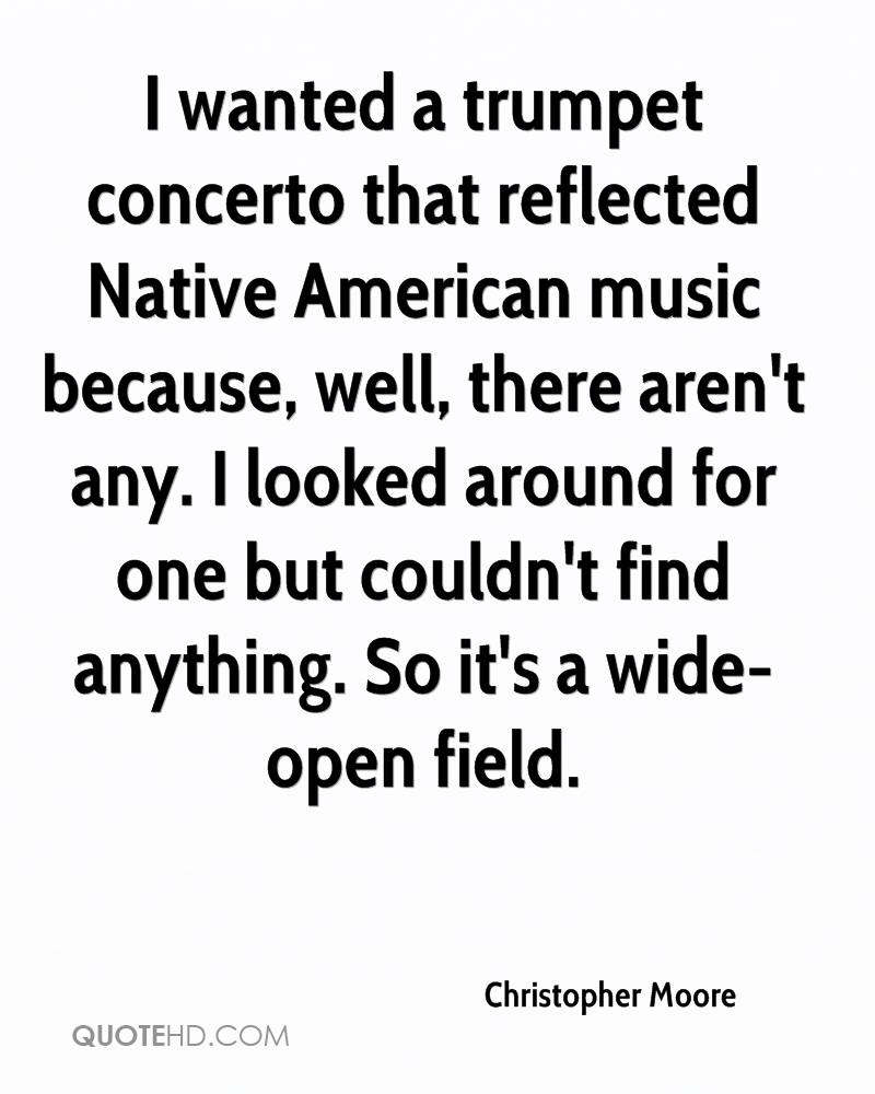 I wanted a trumpet concerto that reflected Native American music because, well, there aren't any. I looked around for one but couldn't find anything. So it's a wide-open field.