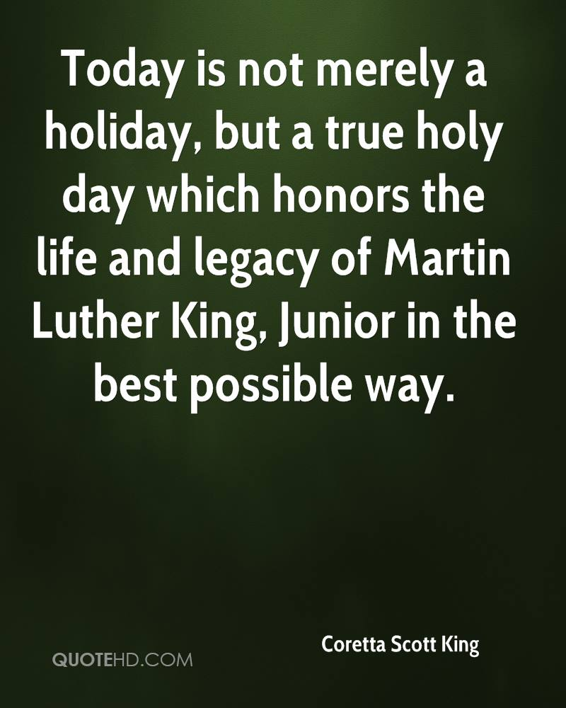 Today is not merely a holiday, but a true holy day which honors the life and legacy of Martin Luther King, Junior in the best possible way.