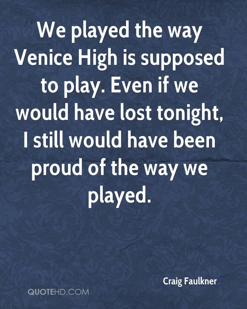 We played the way Venice High is supposed to play. Even if we would have lost tonight, I still would have been proud of the way we played.