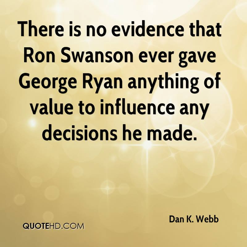There is no evidence that Ron Swanson ever gave George Ryan anything of value to influence any decisions he made.