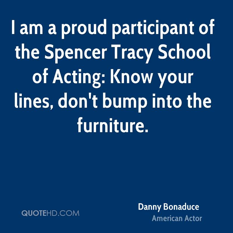 I am a proud participant of the Spencer Tracy School of Acting: Know your lines, don't bump into the furniture.