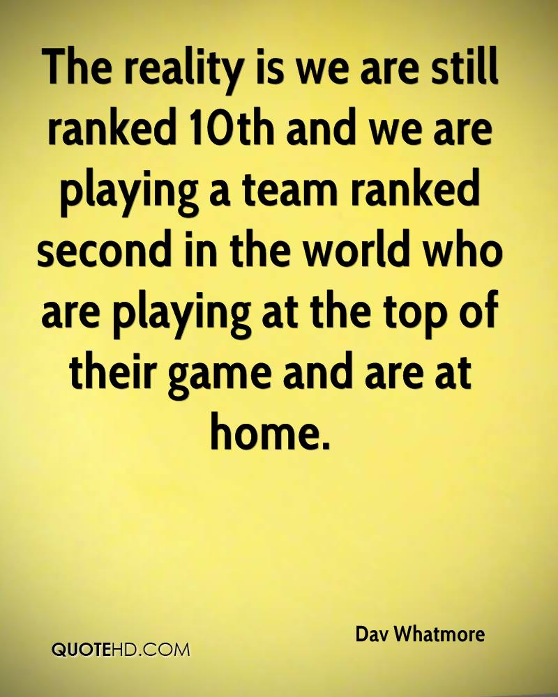 The reality is we are still ranked 10th and we are playing a team ranked second in the world who are playing at the top of their game and are at home.