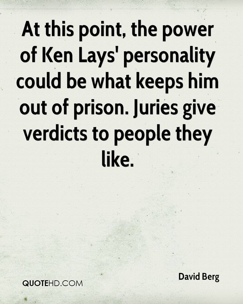 At this point, the power of Ken Lays' personality could be what keeps him out of prison. Juries give verdicts to people they like.