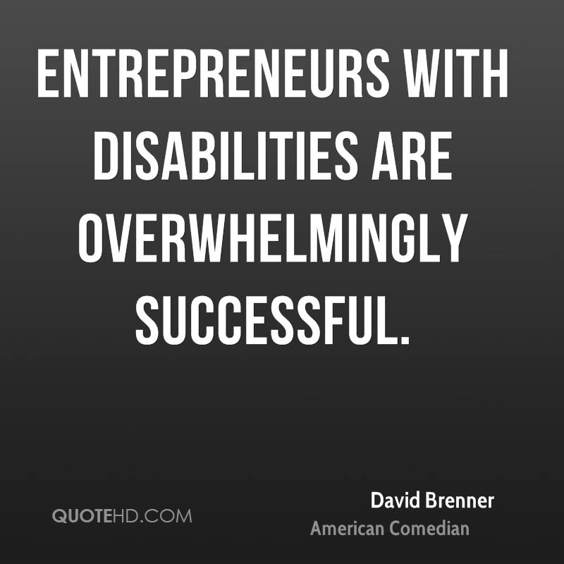 Entrepreneurs with disabilities are overwhelmingly successful.