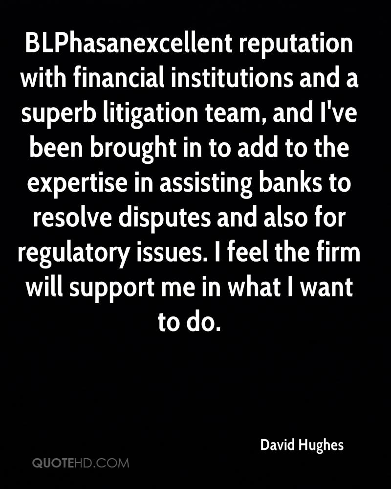 BLPhasanexcellent reputation with financial institutions and a superb litigation team, and I've been brought in to add to the expertise in assisting banks to resolve disputes and also for regulatory issues. I feel the firm will support me in what I want to do.