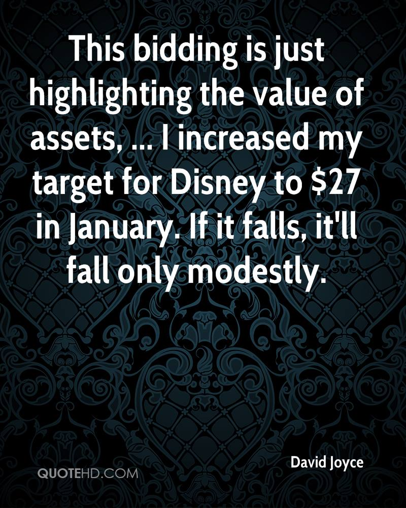 This bidding is just highlighting the value of assets, ... I increased my target for Disney to $27 in January. If it falls, it'll fall only modestly.
