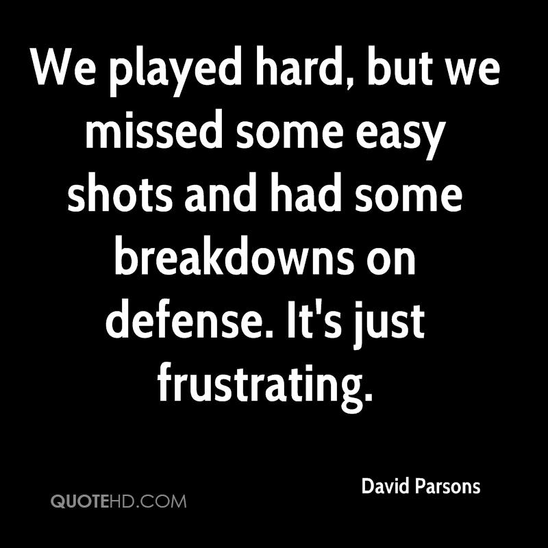 We played hard, but we missed some easy shots and had some breakdowns on defense. It's just frustrating.