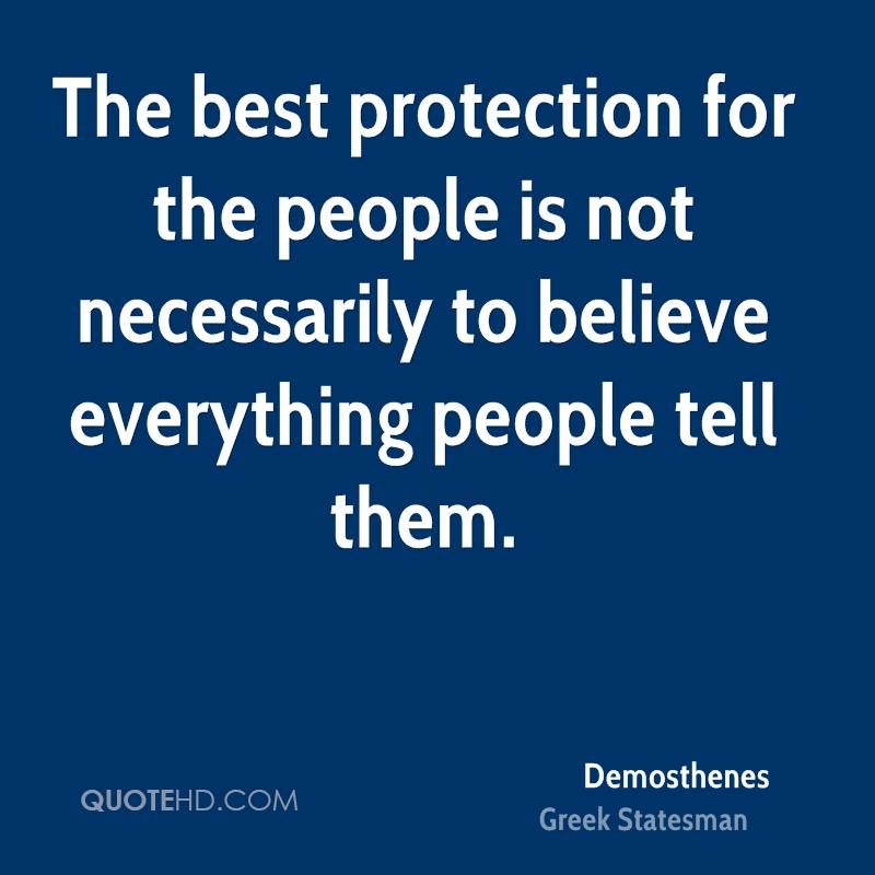 The best protection for the people is not necessarily to believe everything people tell them.