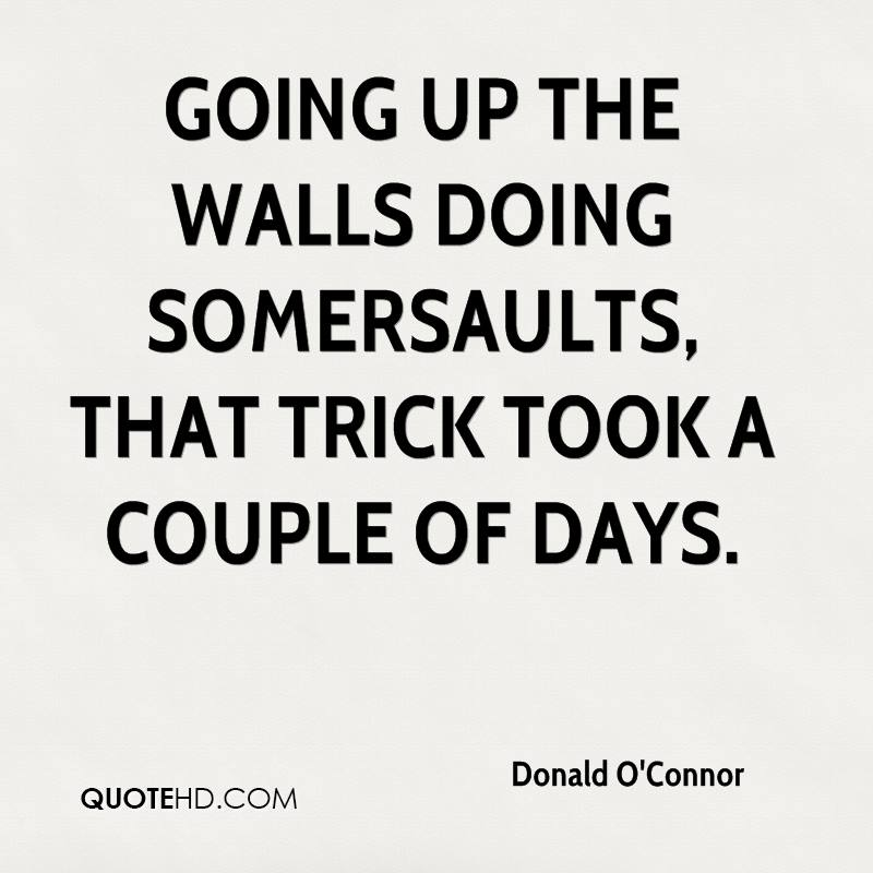 Going up the walls doing somersaults, that trick took a couple of days.