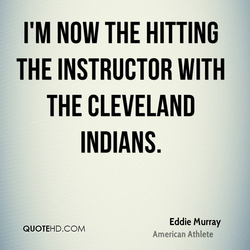 I'm now the hitting the instructor with the Cleveland Indians.