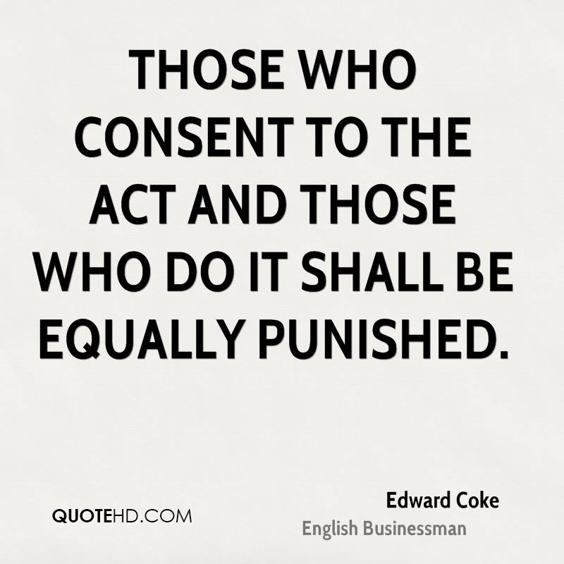 Those who consent to the act and those who do it shall be equally punished.