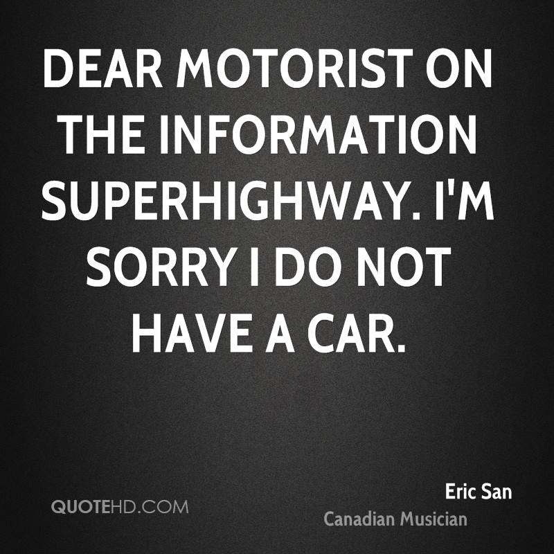 Dear motorist on the information superhighway. I'm sorry I do not have a car.